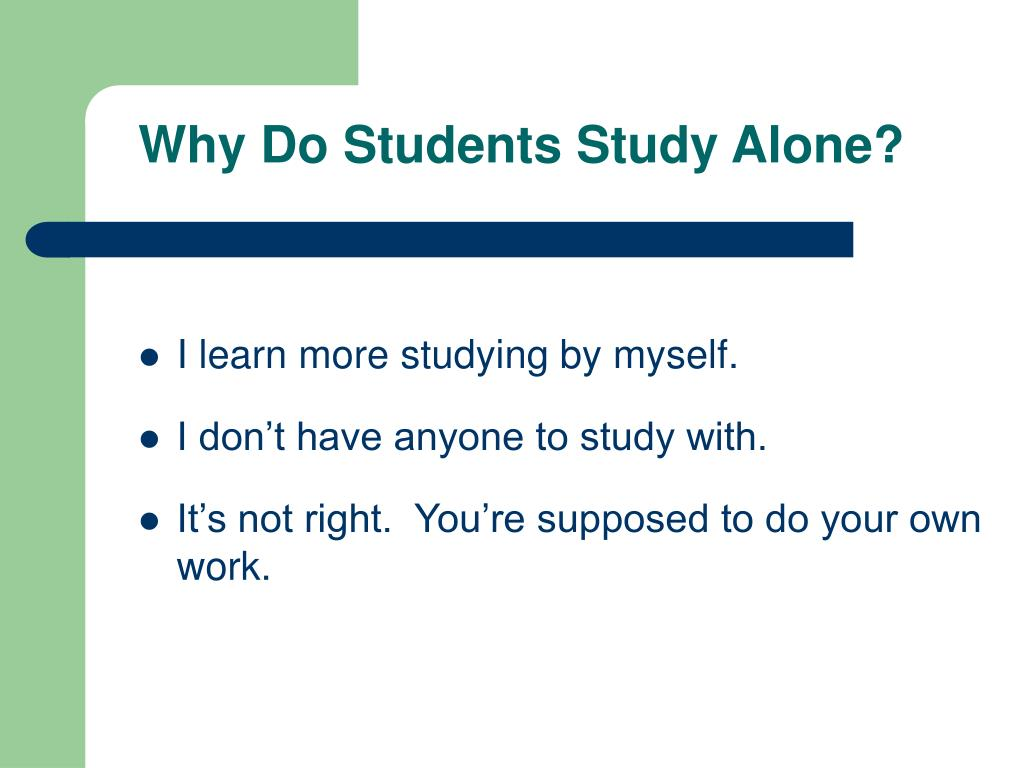Why Do Students Study Alone?