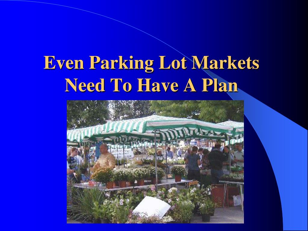 Even Parking Lot Markets Need To Have A Plan
