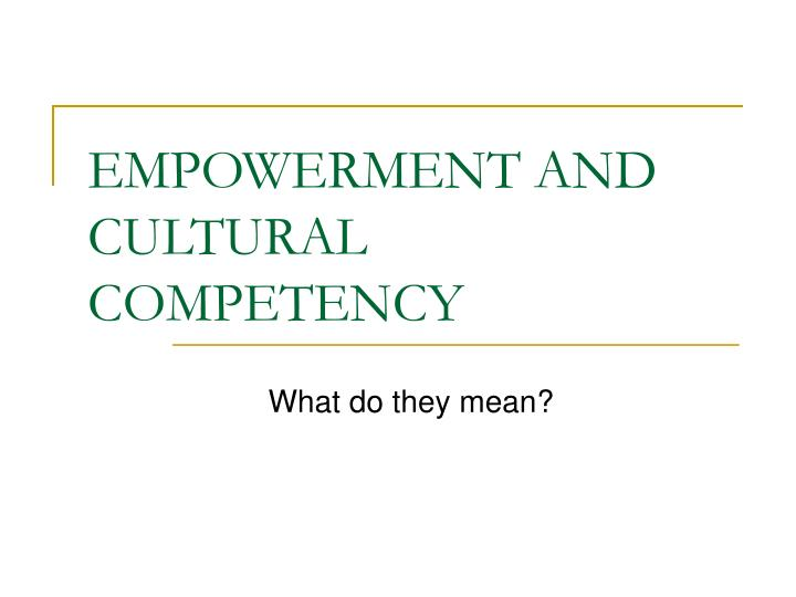 empowerment and cultural competency n.