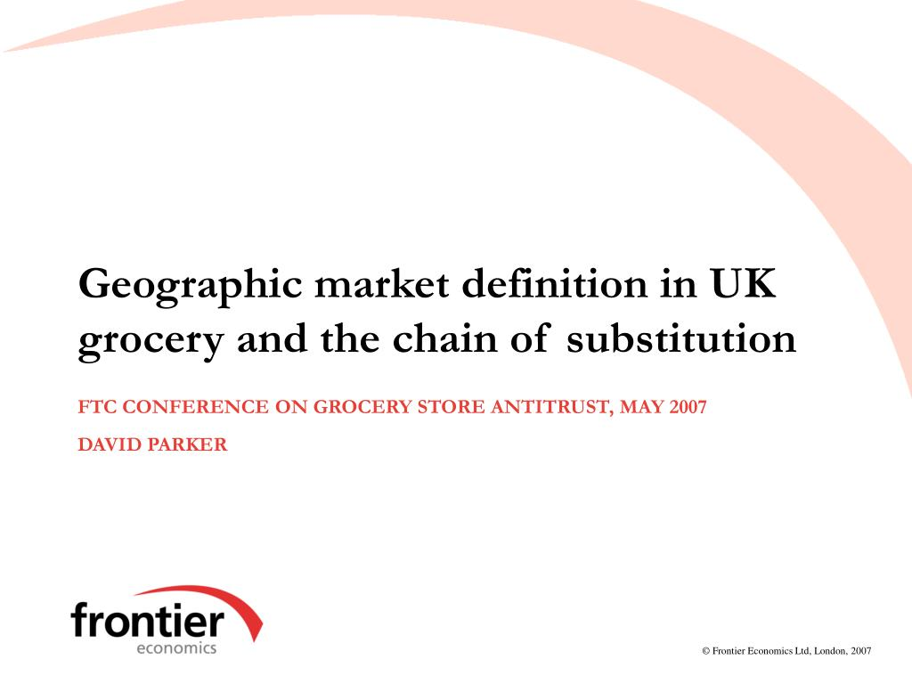 geographic market definition in uk grocery and the chain of substitution l.