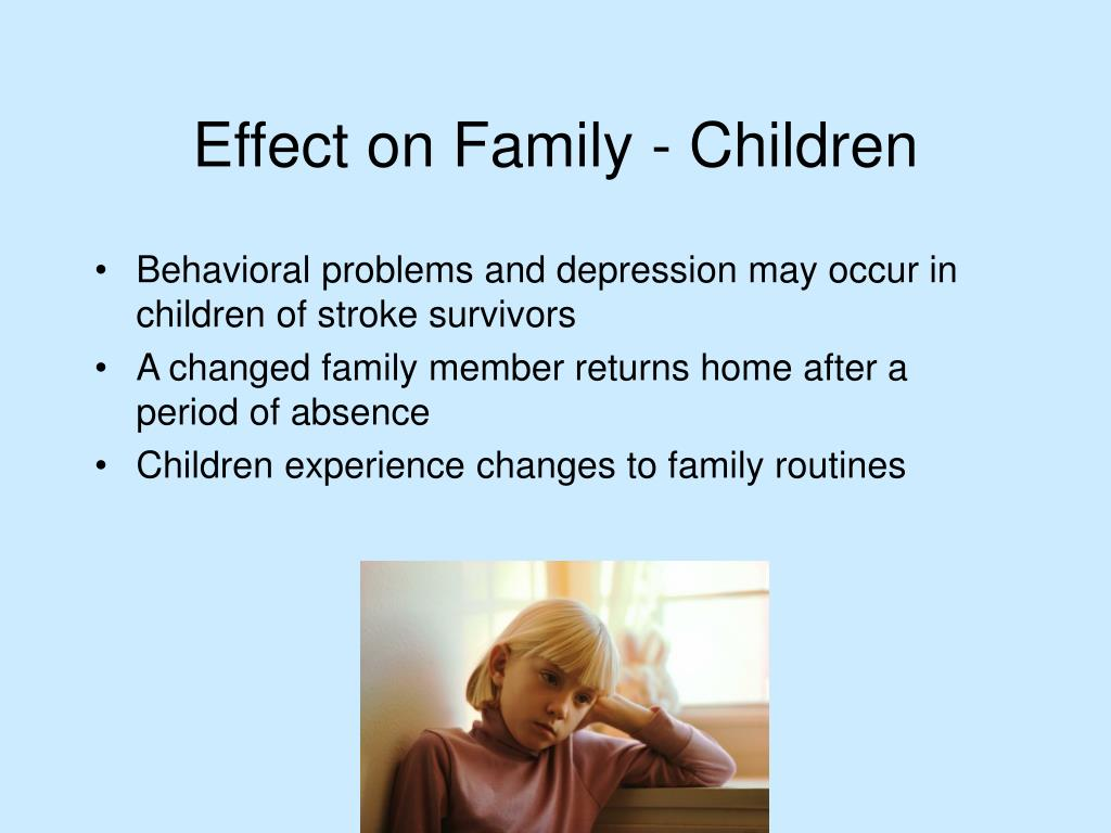 Behavioral problems and depression may occur in children of stroke survivors