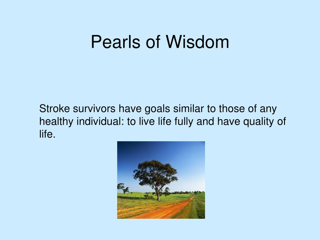 Stroke survivors have goals similar to those of any healthy individual: to live life fully and have quality of life.