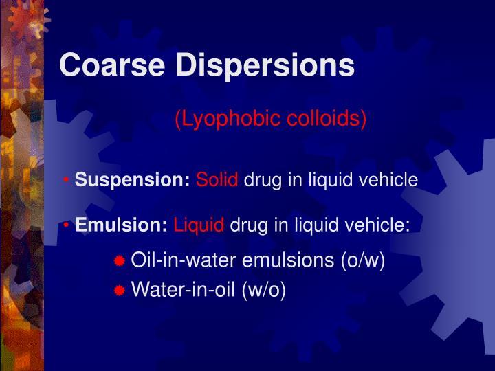 Coarse dispersions