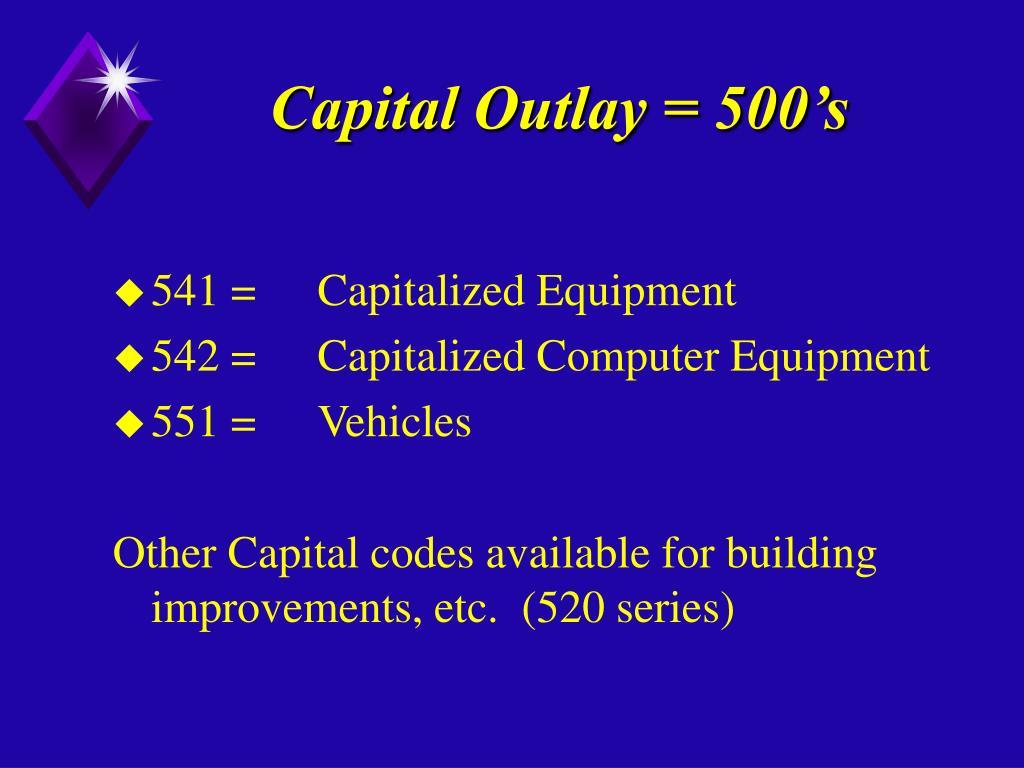 Capital Outlay = 500's