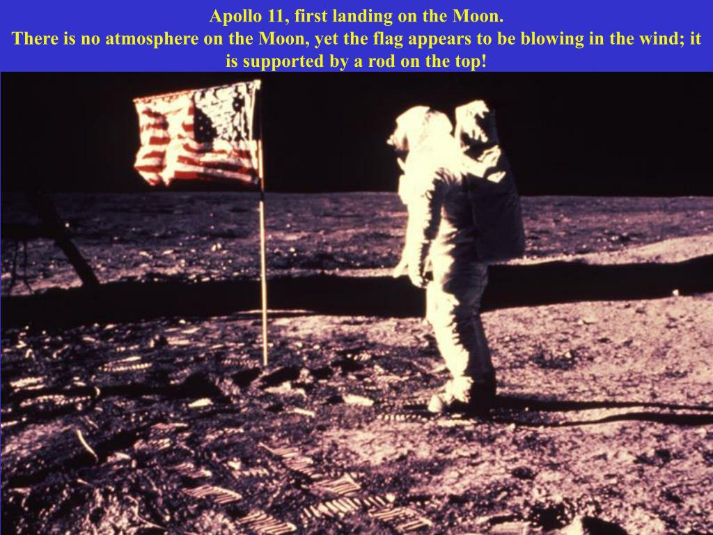 Apollo 11, first landing on the Moon.