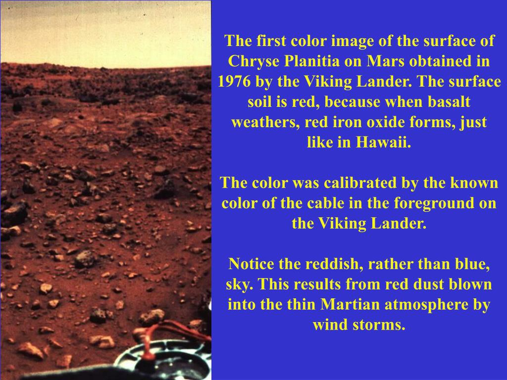 The first color image of the surface of Chryse Planitia on Mars obtained in 1976 by the Viking Lander. The surface soil is red, because when basalt weathers, red iron oxide forms, just like in Hawaii.