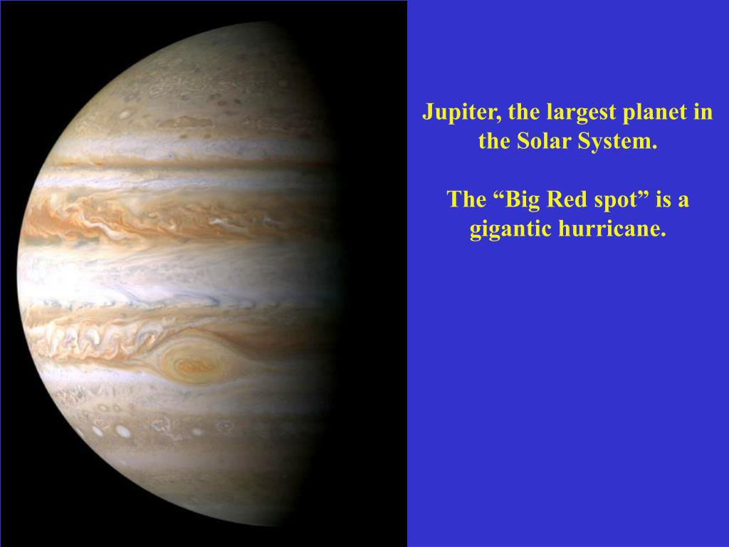 Jupiter, the largest planet in the Solar System.