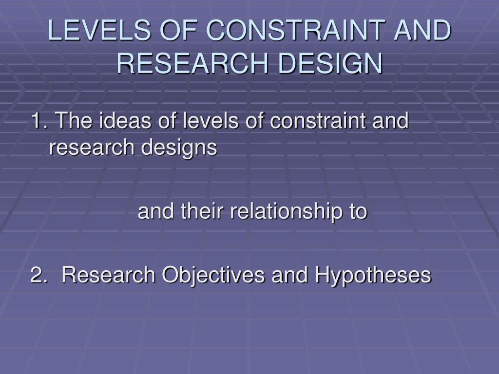 levels of constraint and research design l.