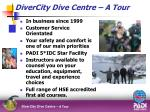 divercity dive centre a tour