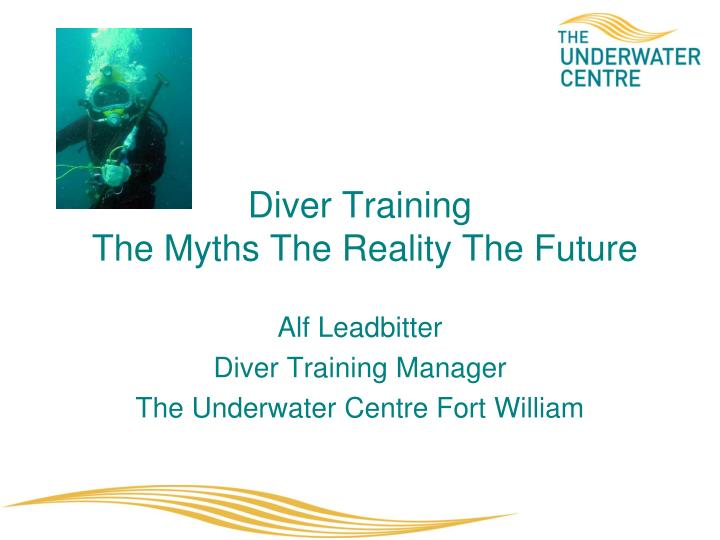 diver training the myths the reality the future n.