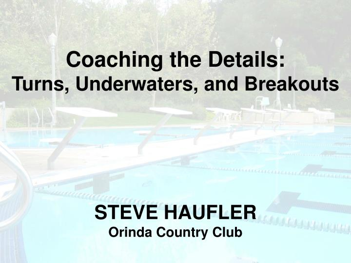 coaching the details turns underwaters and breakouts steve haufler orinda country club n.