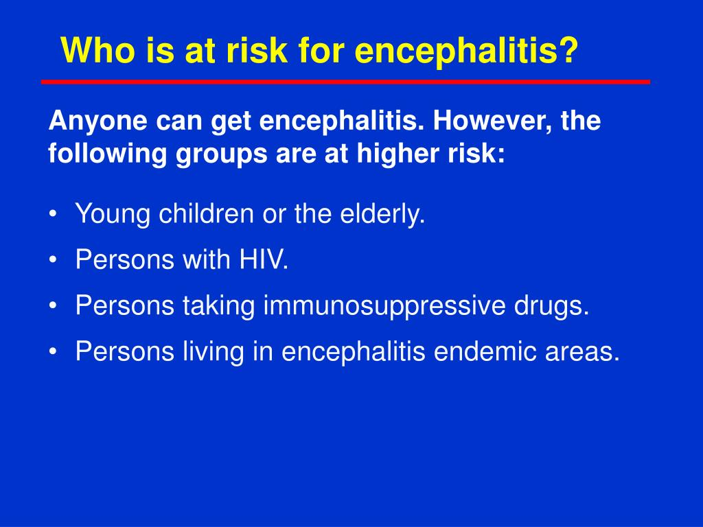 Who is at risk for encephalitis?