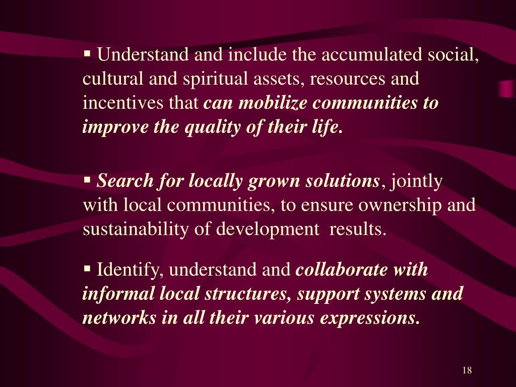Understand and include the accumulated social, cultural and spiritual assets, resources and incentives that