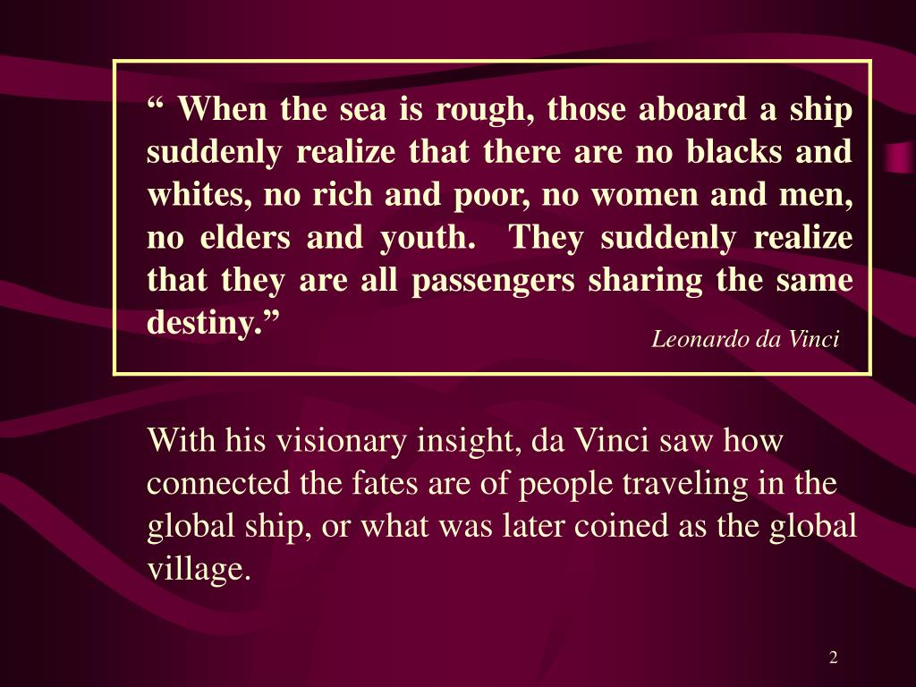 """"""" When the sea is rough, those aboard a ship suddenly realize that there are no blacks and whites, no rich and poor, no women and men, no elders and youth.  They suddenly realize that they are all passengers sharing the same destiny."""""""