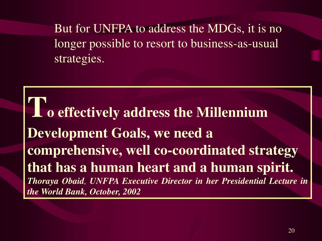 But for UNFPA to address the MDGs, it is no longer possible to resort to business-as-usual strategies.