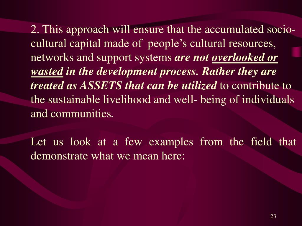 2. This approach will ensure that the accumulated socio-cultural capital made of  people's cultural resources, networks and