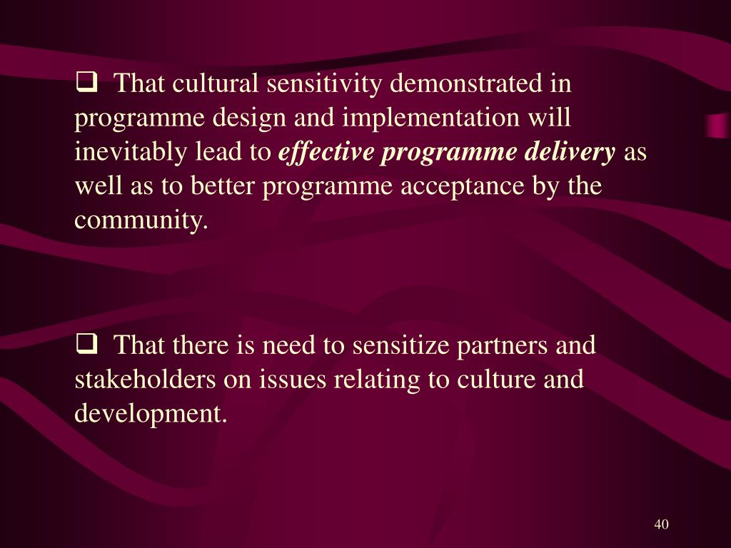 That cultural sensitivity demonstrated in programme design and implementation will inevitably lead to