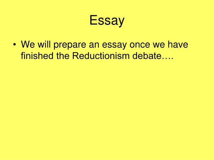 reductionism essay The polemic accent implicit in the title of this essay must be understood as a   this approach is the perspective of reduction, of which «reductionism» (as in.