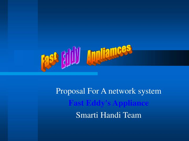 proposal for a network system fast eddy s appliance smarti handi team n.