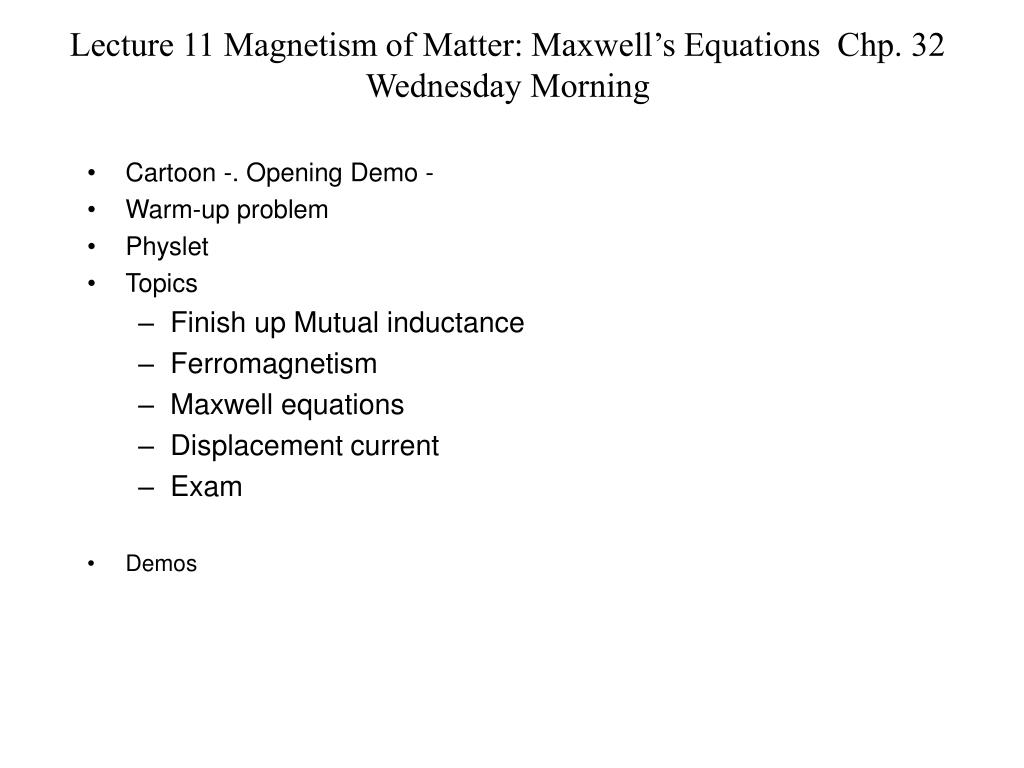 lecture 11 magnetism of matter maxwell s equations chp 32 wednesday morning l.
