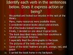 identify each verb in the sentences below does it express action or being
