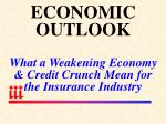 economic outlook what a weakening economy credit crunch mean for the insurance industry