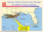 katrina s path of destruction through the offshore energy industry
