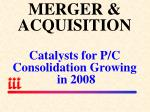 merger acquisition catalysts for p c consolidation growing in 2008