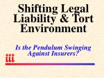 shifting legal liability tort environment is the pendulum swinging against insurers