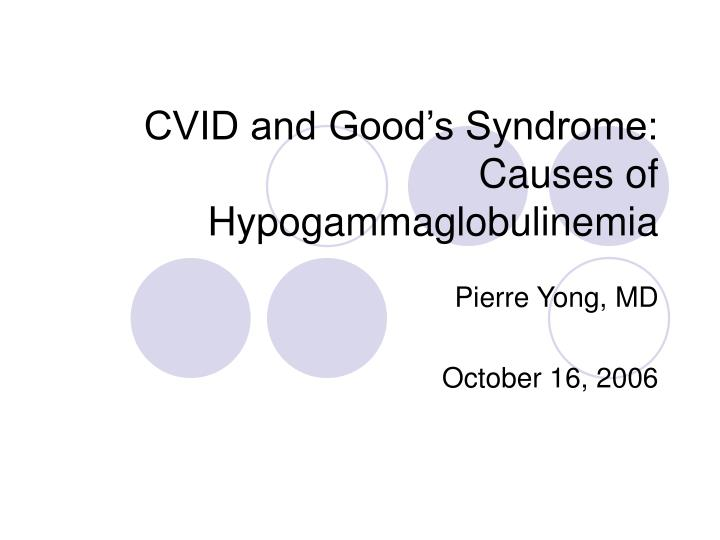 cvid and good s syndrome causes of hypogammaglobulinemia n.