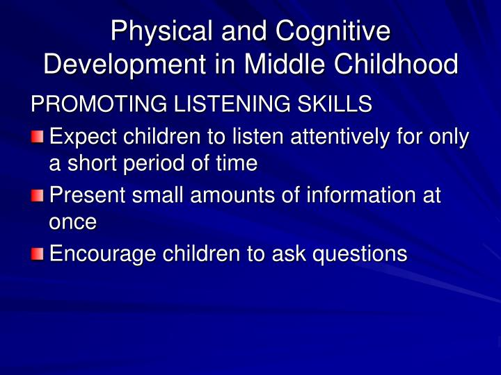 physical and cognitive development in middle childhood Language development this activity contains 2 questions as a result of improvements in _____, school-age.