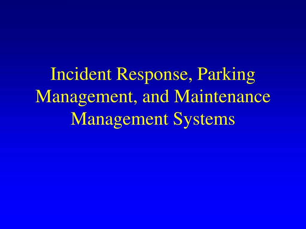 incident response parking management and maintenance management systems l.