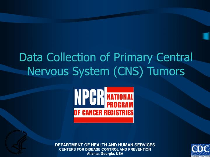 data collection of primary central nervous system cns tumors n.