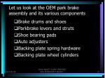 let us look at the oem park brake assembly and its various components