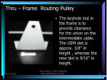 thru frame routing pulley2