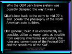 why the oem park brake system was possibly designed the way it was