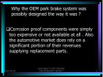 why the oem park brake system was possibly designed the way it was3