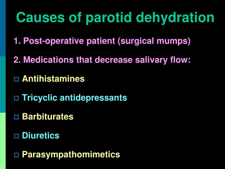 Causes of parotid dehydration