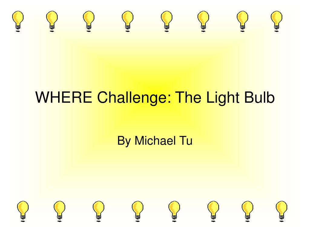 where challenge the light bulb l.