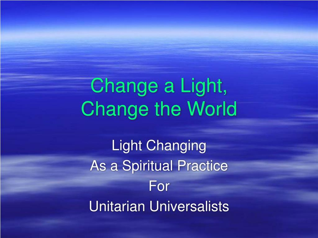 change a light change the world l.