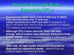 recycle all light bulbs especially cfls