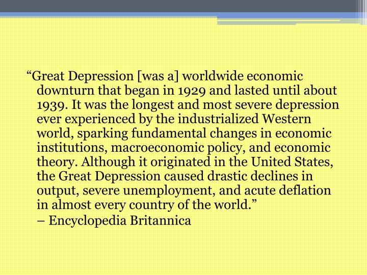 """""""Great Depression [was a] worldwide economic downturn that began in 1929 and lasted until about 19..."""