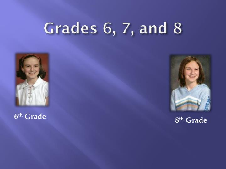 Grades 6, 7, and 8