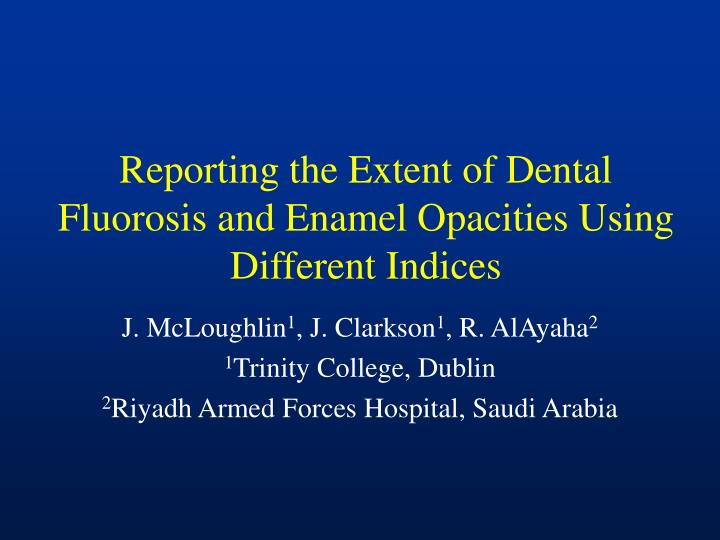 reporting the extent of dental fluorosis and enamel opacities using different indices n.