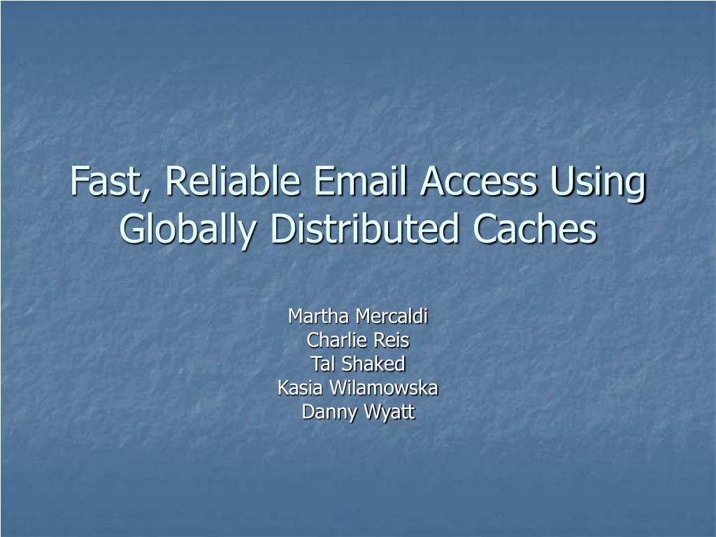 fast reliable email access using globally distributed caches l.