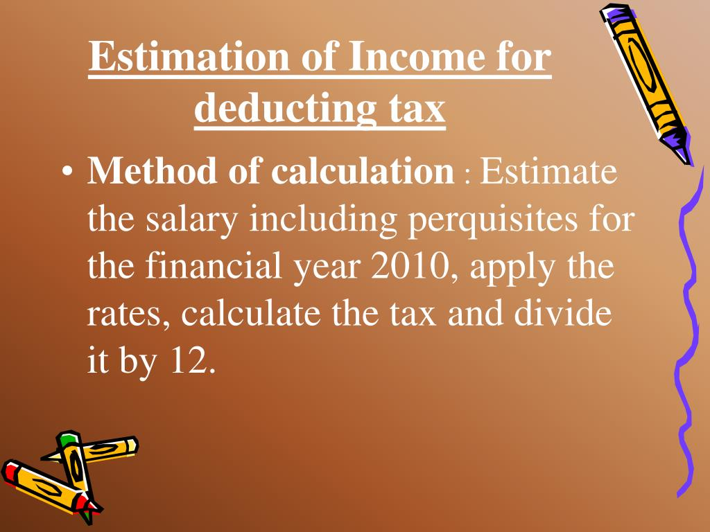 Estimation of Income for deducting tax
