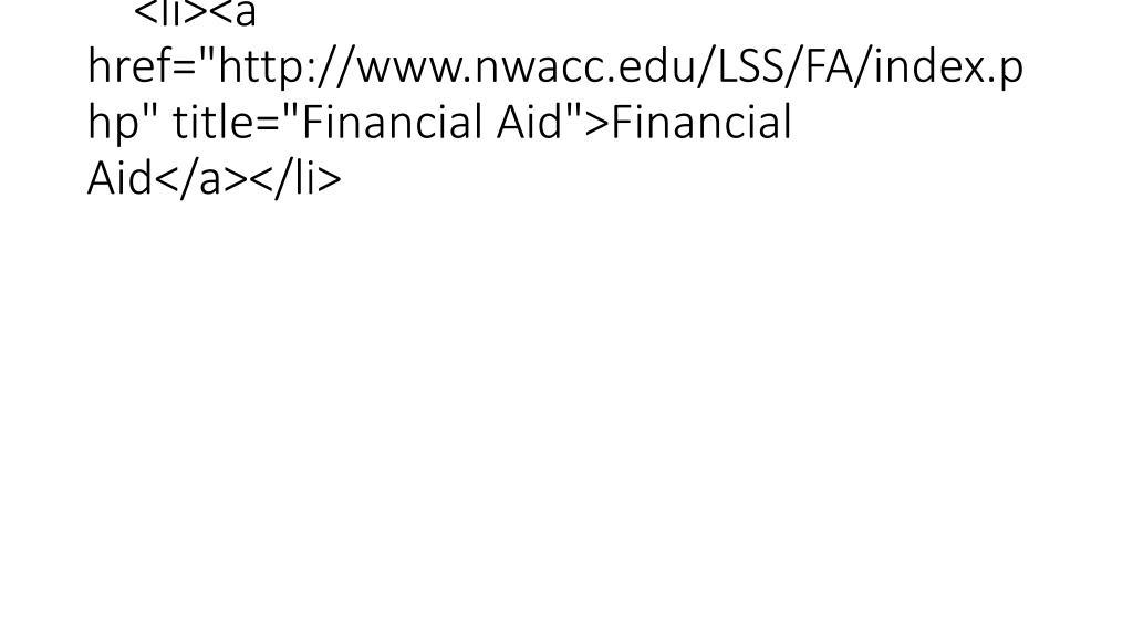 """<li><a href=""""http://www.nwacc.edu/LSS/FA/index.php"""" title=""""Financial Aid"""">Financial Aid</a></li>"""