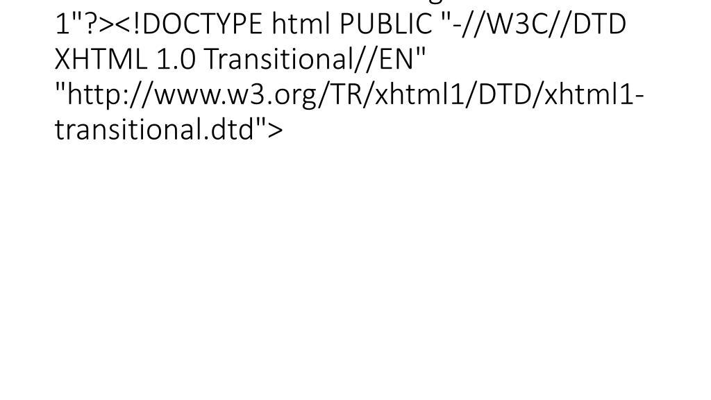 "<?xml version=""1.0"" encoding=""iso-8859-1""?><!DOCTYPE html PUBLIC ""-//W3C//DTD XHTML 1.0 Transitional//EN"" ""http://www.w3.org/TR/xhtml1/DTD/xhtml1-transitional.dtd"">"