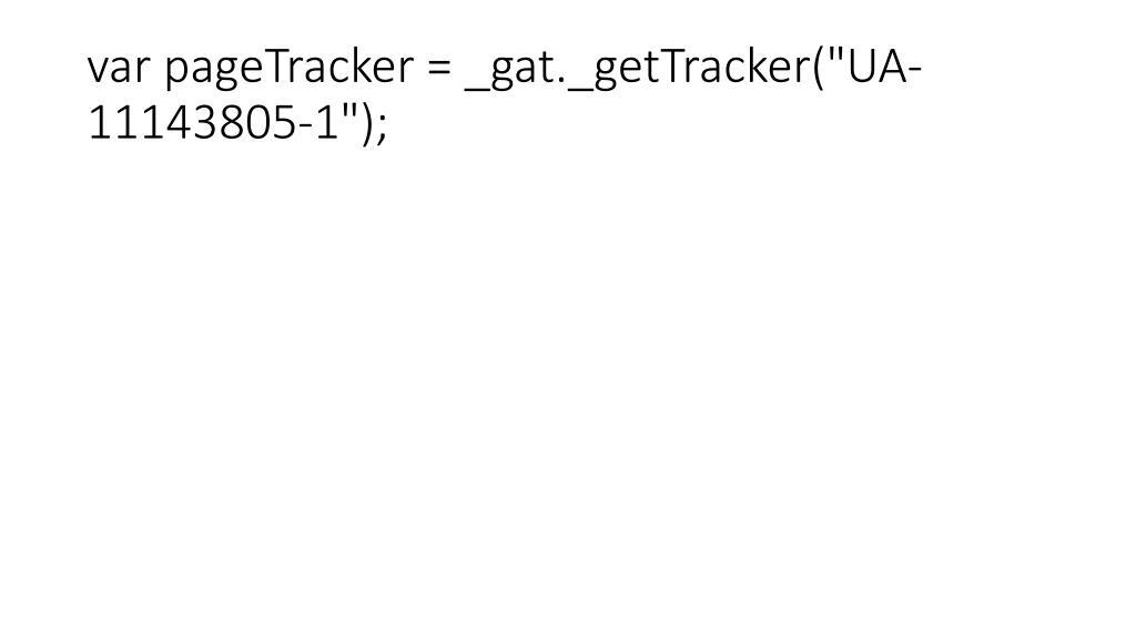 "var pageTracker = _gat._getTracker(""UA-11143805-1"");"