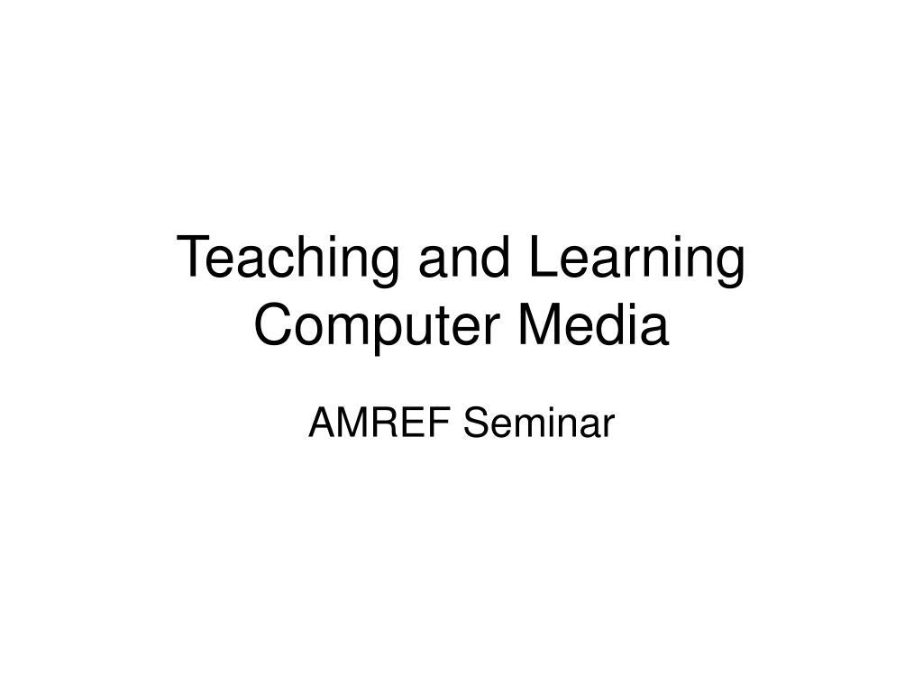 teaching and learning computer media l.